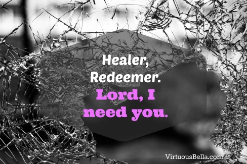 Healer, Redeemer. Lord, I need you.